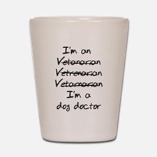 veterinarian dog doctor Shot Glass