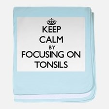 Keep Calm by focusing on Tonsils baby blanket