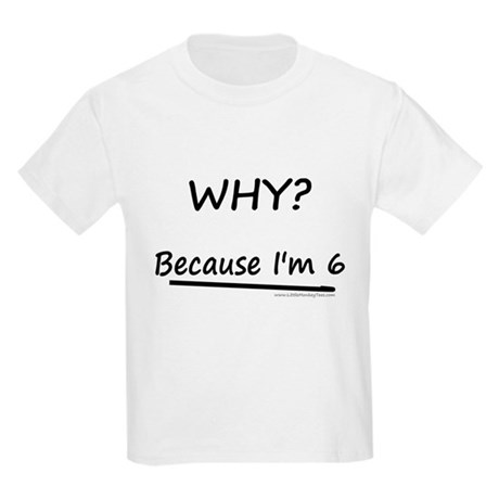 WHY? Because I'm 6 Kids Light T-Shirt
