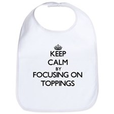 Keep Calm by focusing on Toppings Bib