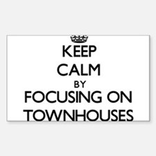 Keep Calm by focusing on Townhouses Decal