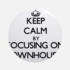 Keep Calm by focusing on Townhous Ornament (Round)
