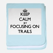 Keep Calm by focusing on Trails baby blanket