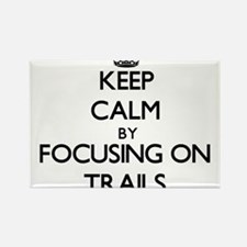 Keep Calm by focusing on Trails Magnets