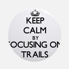 Keep Calm by focusing on Trails Ornament (Round)