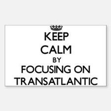 Keep Calm by focusing on Transatlantic Decal