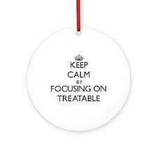 Keep Calm by focusing on Treatabl Ornament (Round)