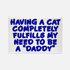 Having a cat...daddy - Rectangle Magnet