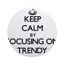 Keep Calm by focusing on Trendy Ornament (Round)