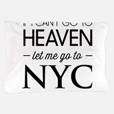 If I can't go to heaven let me go to NYC Pillow Ca