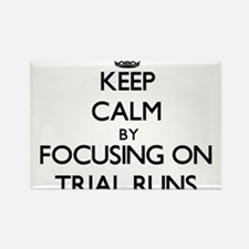 Keep Calm by focusing on Trial Runs Magnets