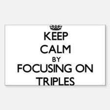 Keep Calm by focusing on Triples Decal