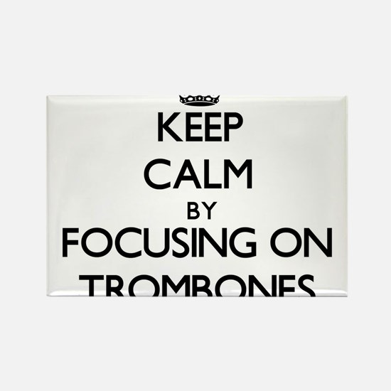 Keep Calm by focusing on Trombones Magnets