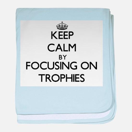 Keep Calm by focusing on Trophies baby blanket