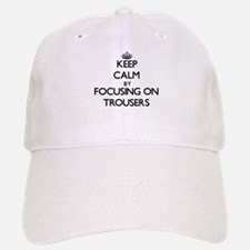 Keep Calm by focusing on Trousers Baseball Baseball Cap