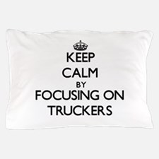 Keep Calm by focusing on Truckers Pillow Case