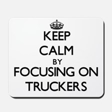 Keep Calm by focusing on Truckers Mousepad