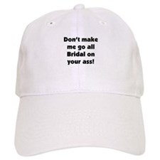 Bridal on your ass Baseball Cap