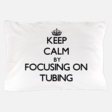 Keep Calm by focusing on Tubing Pillow Case