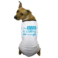 The river is calling so I must go Dog T-Shirt