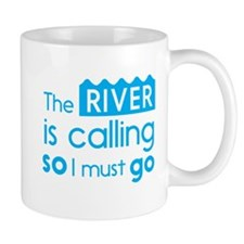The river is calling so I must go Mugs