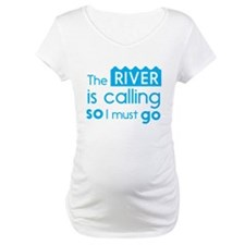 The river is calling so I must go Shirt