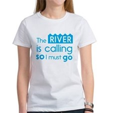 The river is calling so I must go T-Shirt