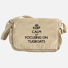 Keep Calm by focusing on Tugboats Messenger Bag