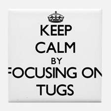 Keep Calm by focusing on Tugs Tile Coaster