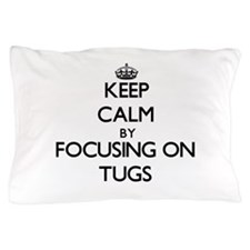 Keep Calm by focusing on Tugs Pillow Case