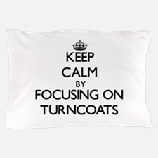 Keep Calm by focusing on Turncoats Pillow Case