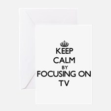Keep Calm by focusing on Tv Greeting Cards