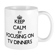Keep Calm by focusing on Tv Dinners Mugs