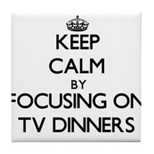 Keep Calm by focusing on Tv Dinners Tile Coaster
