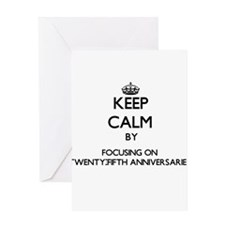 Keep Calm by focusing on Twenty-Fif Greeting Cards