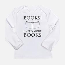 Books! I need more books. Long Sleeve T-Shirt