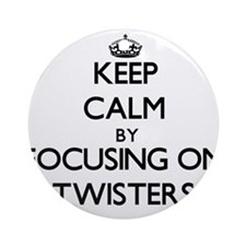 Keep Calm by focusing on Twisters Ornament (Round)
