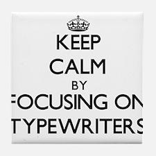 Keep Calm by focusing on Typewriters Tile Coaster