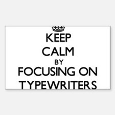 Keep Calm by focusing on Typewriters Decal