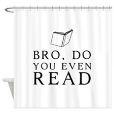 Bro, do you even read Shower Curtain