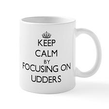 Keep Calm by focusing on Udders Mugs