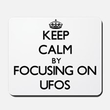 Keep Calm by focusing on Ufos Mousepad