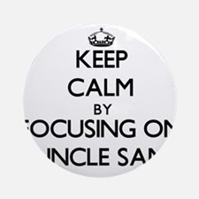 Keep Calm by focusing on Uncle Sa Ornament (Round)