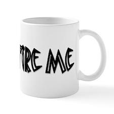 Fire Me Mug