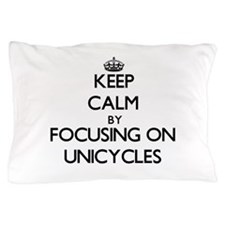 Keep Calm by focusing on Unicycles Pillow Case