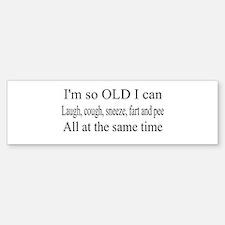 I'm so OLD Bumper Bumper Bumper Sticker