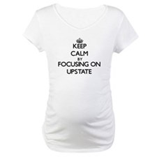 Keep Calm by focusing on Upstate Shirt