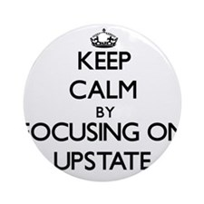 Keep Calm by focusing on Upstate Ornament (Round)