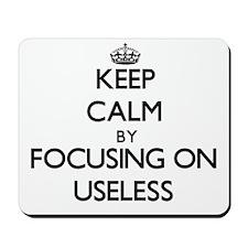 Keep Calm by focusing on Useless Mousepad