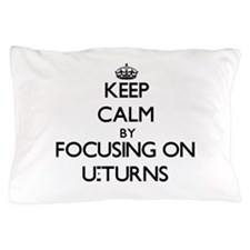 Keep Calm by focusing on U-Turns Pillow Case